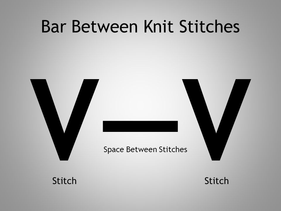Bar Between Knit Stitches V—V Stitch Space Between Stitches