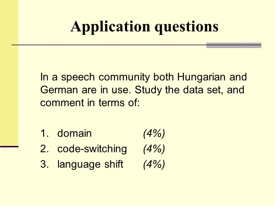 Application questions In a speech community both Hungarian and German are in use. Study the data set, and comment in terms of: 1.domain (4%) 2.code-sw