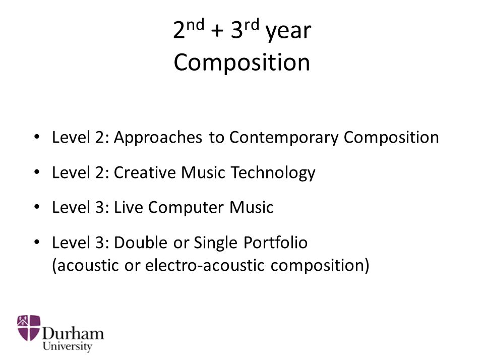 2 nd + 3 rd year Performance Level 2: Practice as Research Level 2: Conducting Level 3: Double Recital Level 3: Contemporary Music Performance Level 3: Recorded Performance Project