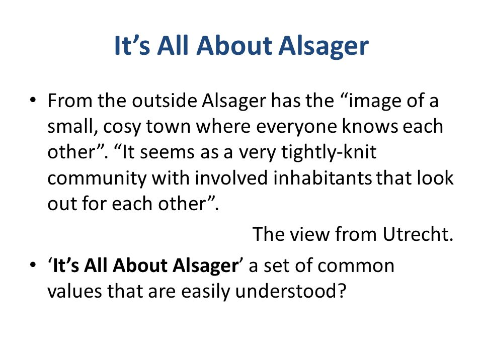 It's All About Alsager From the outside Alsager has the image of a small, cosy town where everyone knows each other .