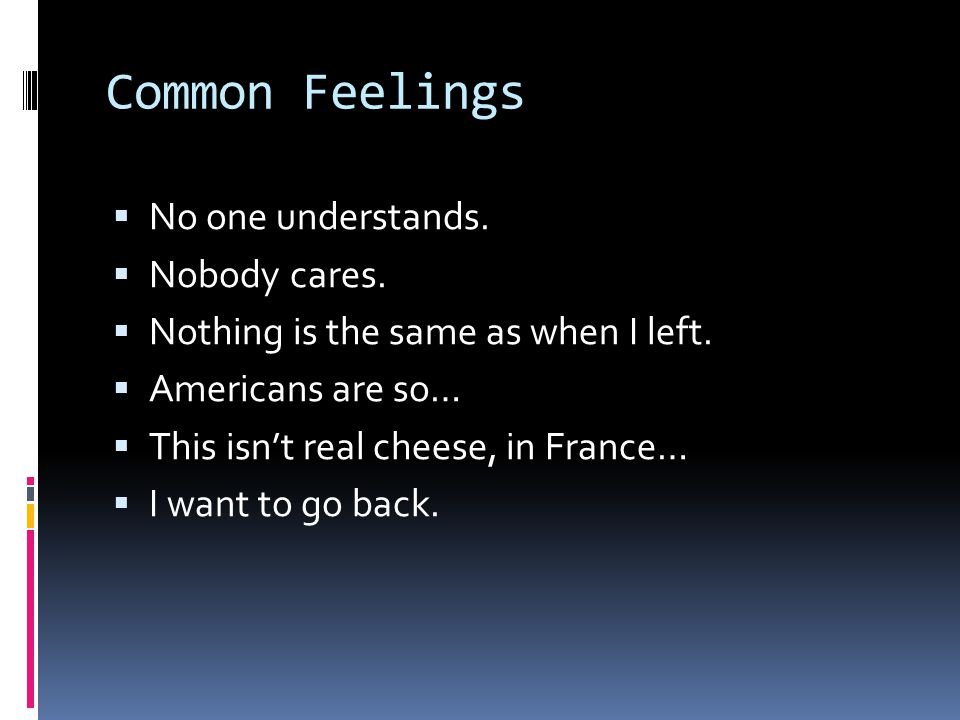 Common Feelings  No one understands.  Nobody cares.