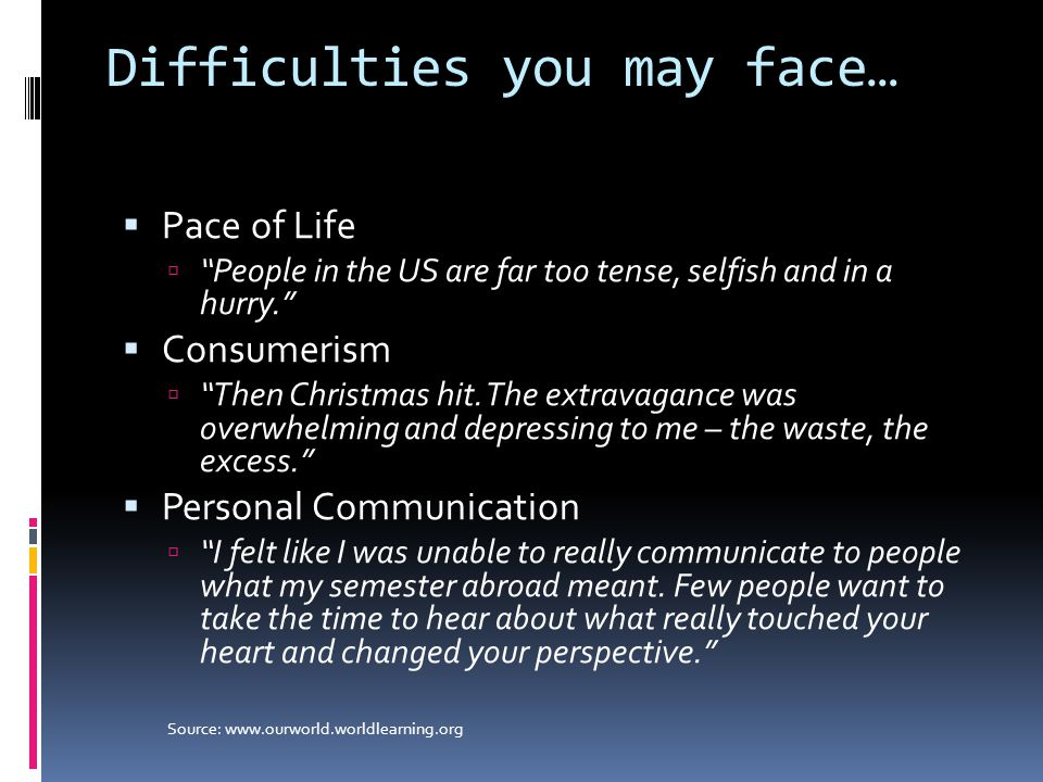 """Difficulties you may face…  Pace of Life  """"People in the US are far too tense, selfish and in a hurry.""""  Consumerism  """"Then Christmas hit. The ext"""