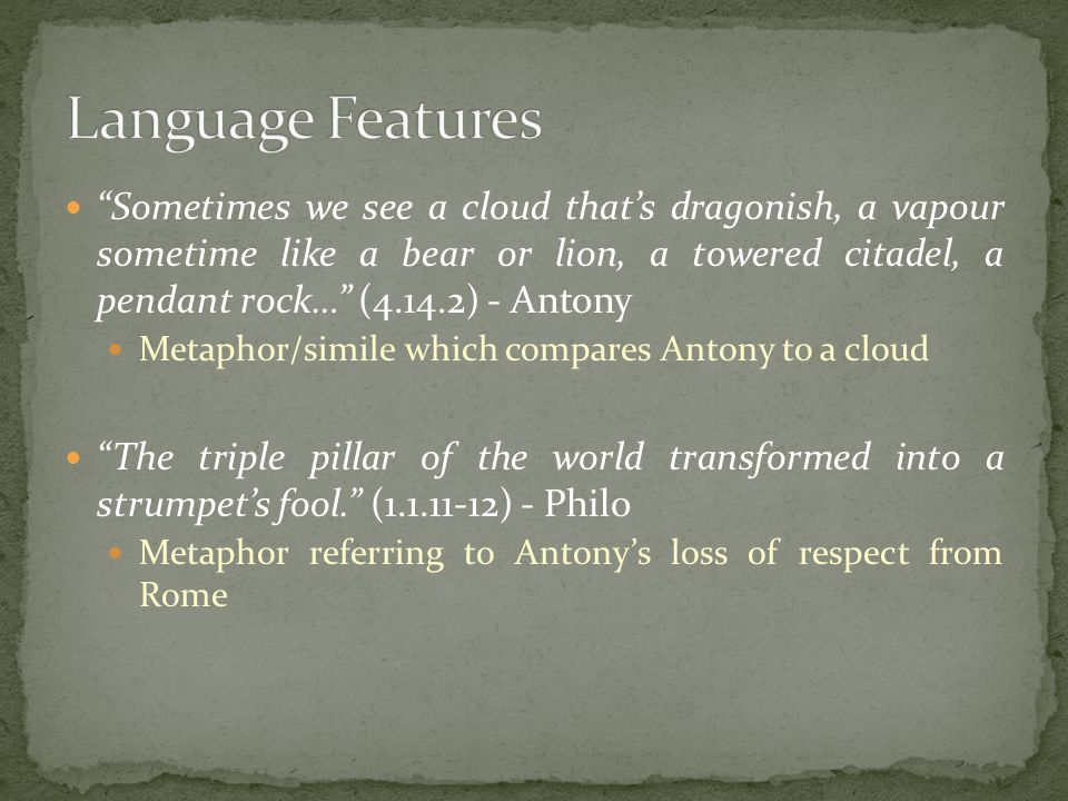 """""""Sometimes we see a cloud that's dragonish, a vapour sometime like a bear or lion, a towered citadel, a pendant rock…"""" (4.14.2) - Antony Metaphor/simi"""