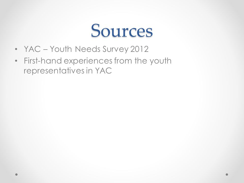 Sources YAC – Youth Needs Survey 2012 First-hand experiences from the youth representatives in YAC
