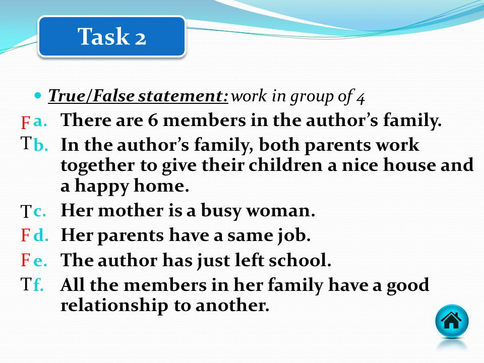 True/False statement: work in group of 4 a. There are 6 members in the author's family. b. In the author's family, both parents work together to give