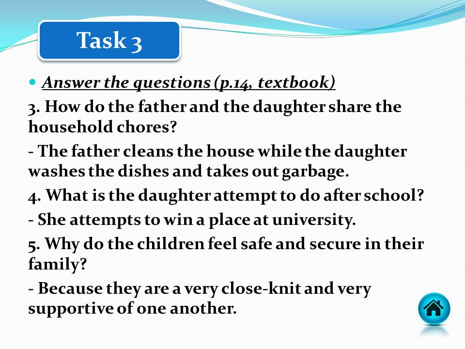 Answer the questions (p.14, textbook) 3. How do the father and the daughter share the household chores? - The father cleans the house while the daught