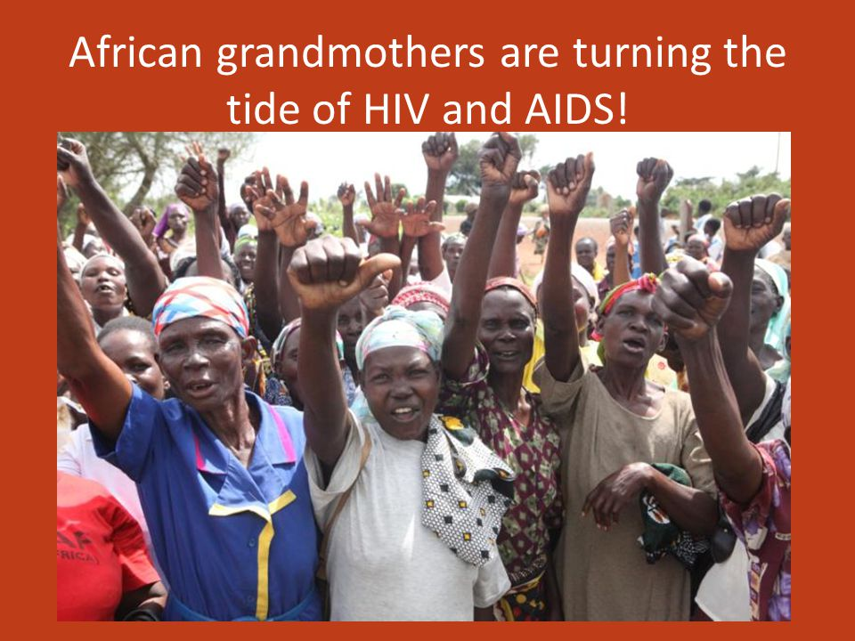 African grandmothers are turning the tide of HIV and AIDS!