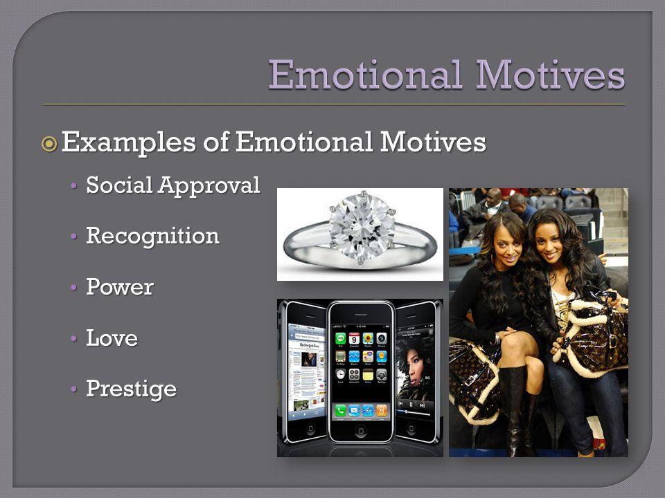  Examples of Emotional Motives Social Approval Social Approval Recognition Recognition Power Power Love Love Prestige Prestige