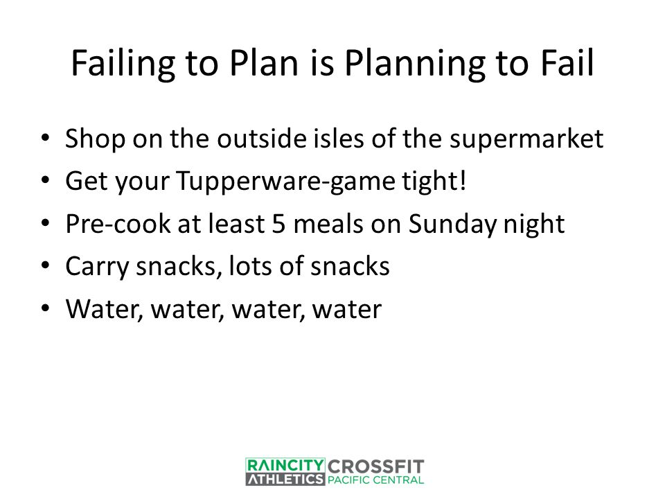 Failing to Plan is Planning to Fail Shop on the outside isles of the supermarket Get your Tupperware-game tight! Pre-cook at least 5 meals on Sunday n