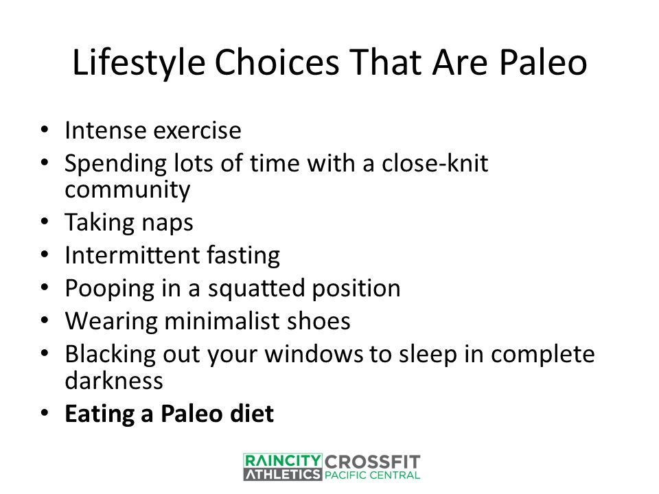 Lifestyle Choices That Are Paleo Intense exercise Spending lots of time with a close-knit community Taking naps Intermittent fasting Pooping in a squa