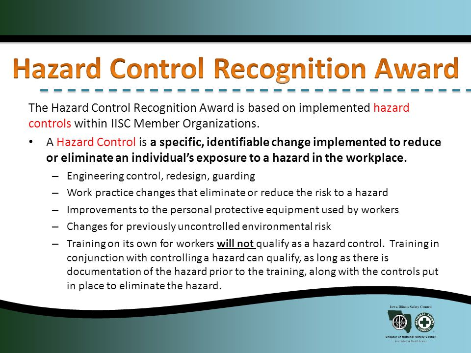 The Hazard Control Recognition Award is based on implemented hazard controls within IISC Member Organizations.