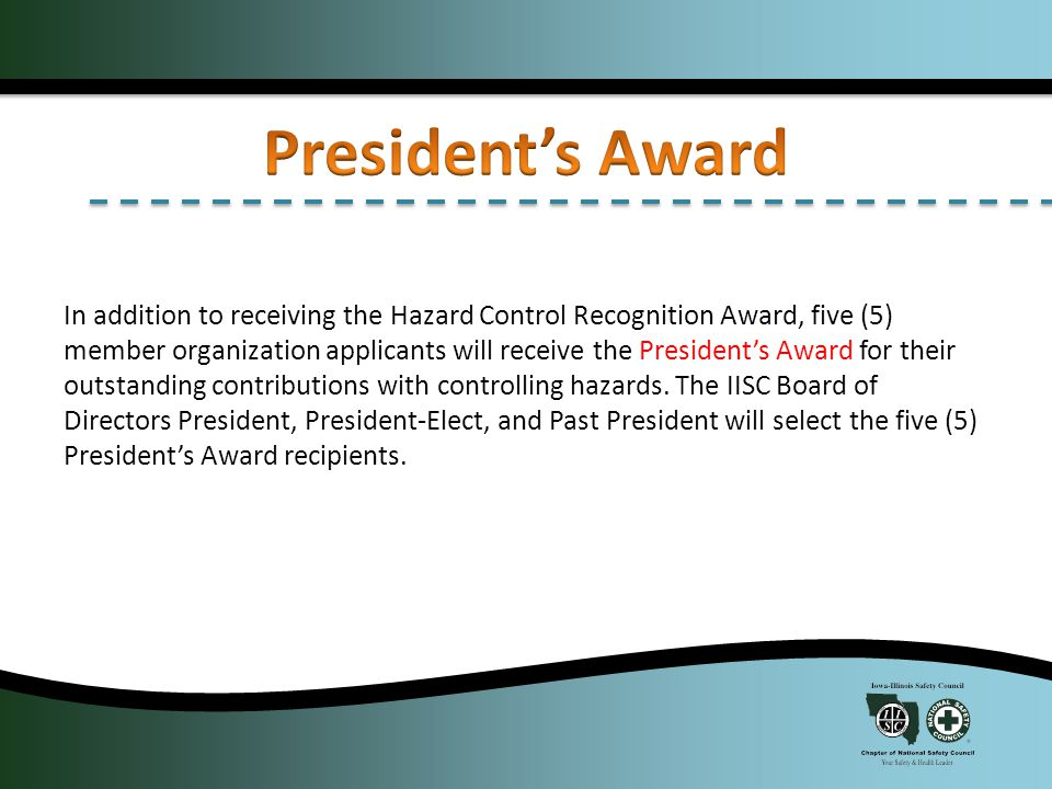 In addition to receiving the Hazard Control Recognition Award, five (5) member organization applicants will receive the President's Award for their outstanding contributions with controlling hazards.