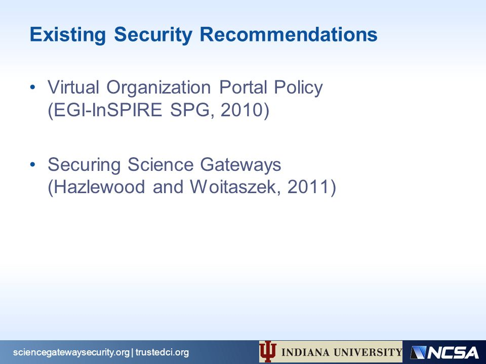 Existing Security Recommendations Virtual Organization Portal Policy (EGI-InSPIRE SPG, 2010) Securing Science Gateways (Hazlewood and Woitaszek, 2011)
