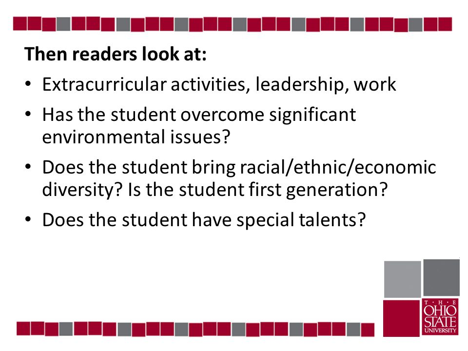 Then readers look at: Extracurricular activities, leadership, work Has the student overcome significant environmental issues.