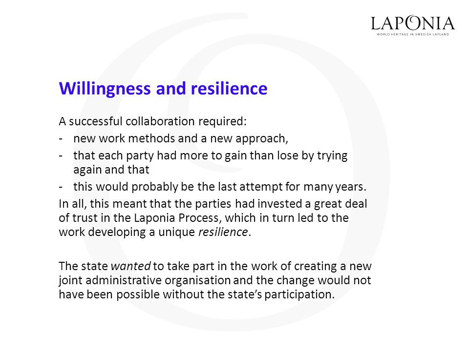 Willingness and resilience A successful collaboration required: -new work methods and a new approach, -that each party had more to gain than lose by trying again and that -this would probably be the last attempt for many years.