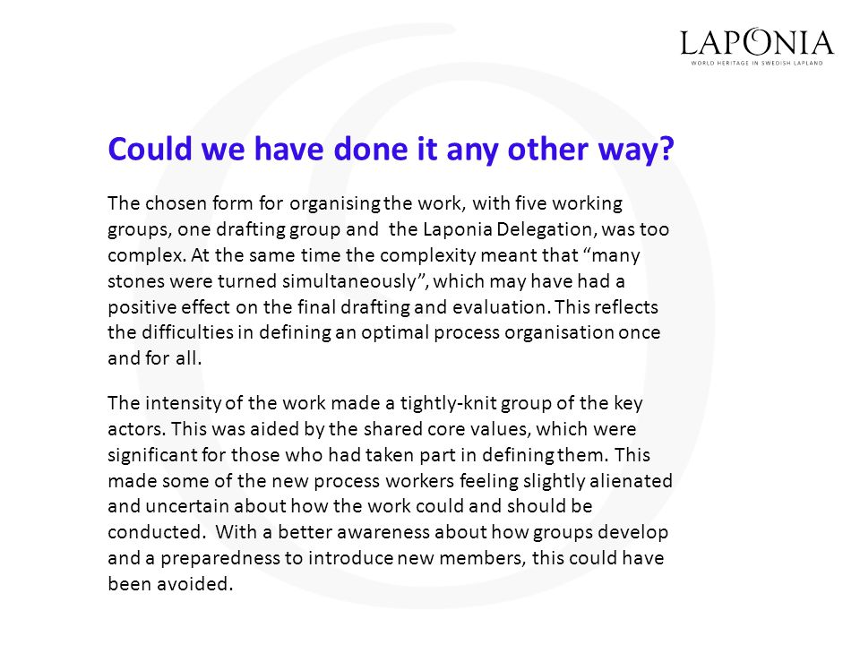 Could we have done it any other way? The chosen form for organising the work, with five working groups, one drafting group and the Laponia Delegation,