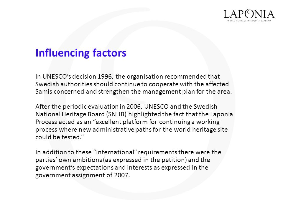 Influencing factors In UNESCO's decision 1996, the organisation recommended that Swedish authorities should continue to cooperate with the affected Samis concerned and strengthen the management plan for the area.