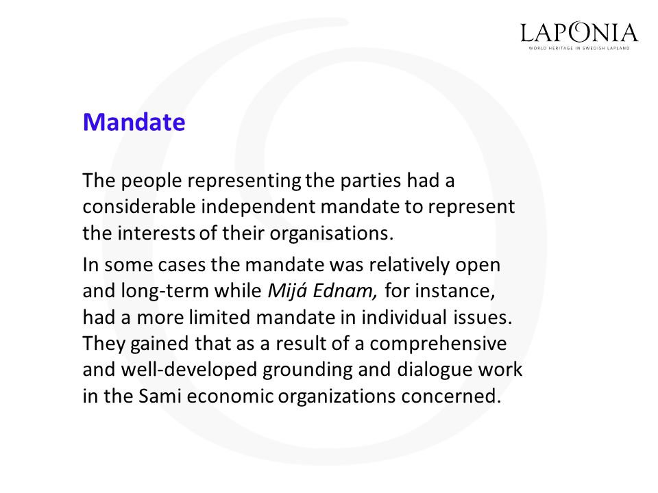 Mandate The people representing the parties had a considerable independent mandate to represent the interests of their organisations.