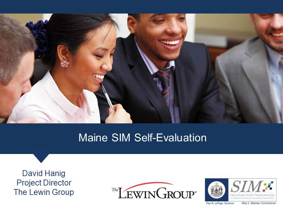 David Hanig Project Director The Lewin Group Maine SIM Self-Evaluation