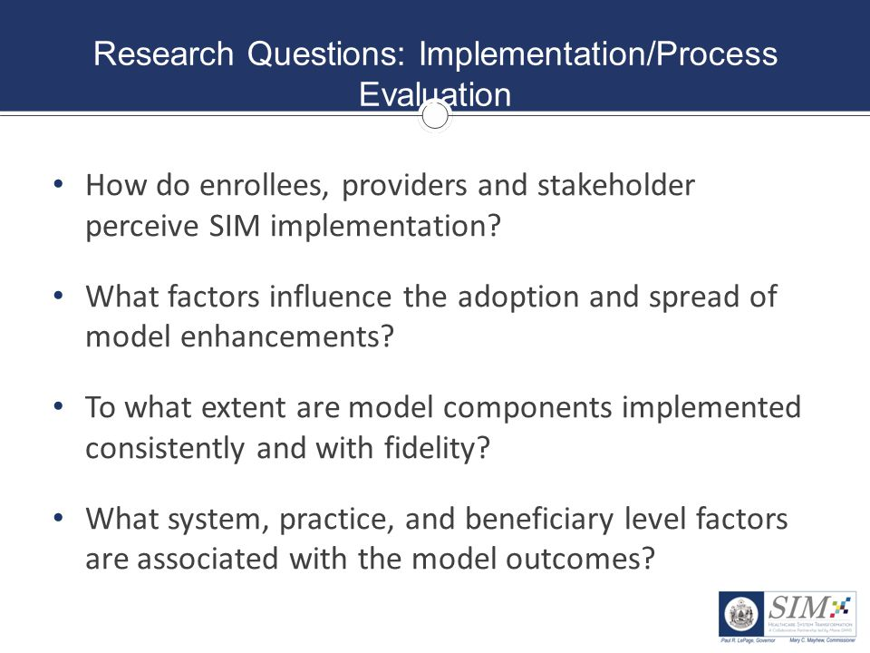 Approach: Implementation/Process Evaluation Key Informant and Provider Interviews Lewin partnering with Crescendo Consulting Group (Portland) Crescendo to conduct provider surveys and key informant interviews Questions will: Gather perspectives on implementation process for each initiative Identify recommendations for improvement.