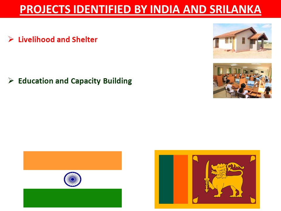 PROJECTS IDENTIFIED BY INDIA AND SRILANKA  Livelihood and Shelter  Education and Capacity Building