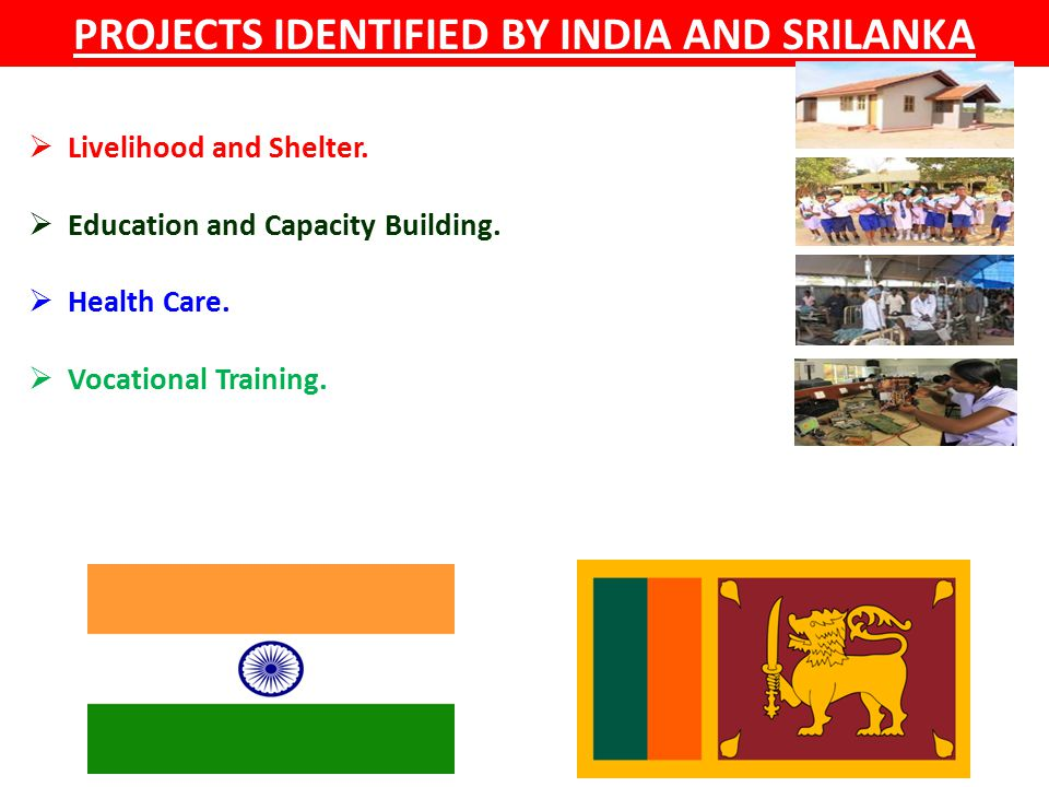 PROJECTS IDENTIFIED BY INDIA AND SRILANKA  Livelihood and Shelter.