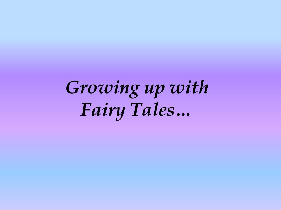 Growing up with Fairy Tales…
