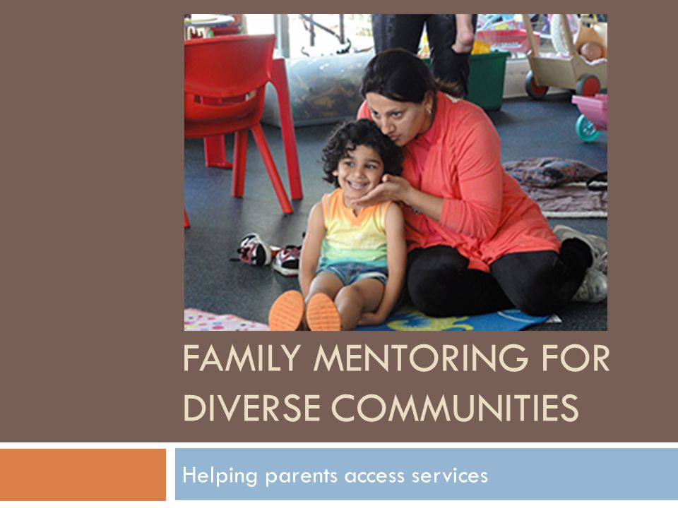 FAMILY MENTORING FOR DIVERSE COMMUNITIES Helping parents access services