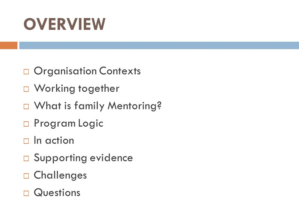 OUTCOMES OF THE FAMILIY MENTORING PROGRAM  For children, outcomes include:  ↑ social skills (learning how to play with other children, making new friends)  development of skills necessary to transition to kindergarten  For parents:  ↑ knowledge about the child and family service system and increased confidence in accessing those services  ↑ capacity to interact with their children Some mothers were… concerned… that they could not read to their children because they could not speak English.