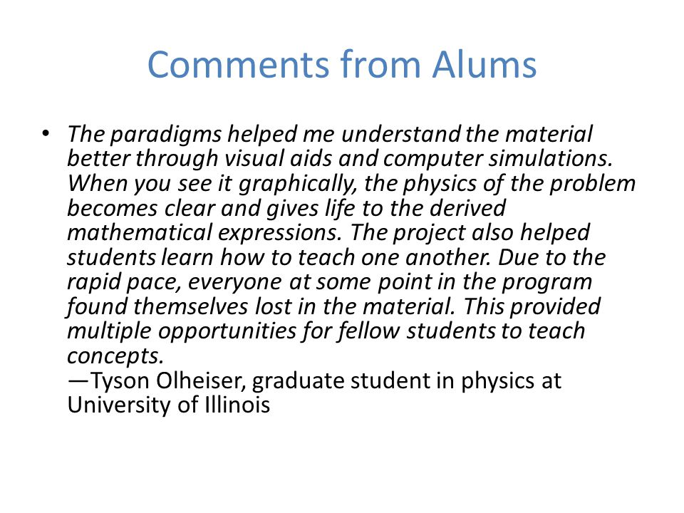 Comments from Alums The paradigms helped me understand the material better through visual aids and computer simulations.