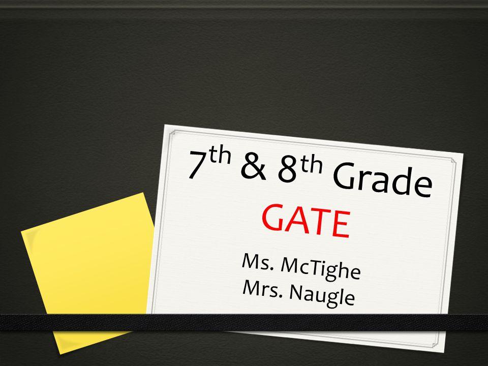 7 th & 8 th Grade GATE Ms. McTighe Mrs. Naugle