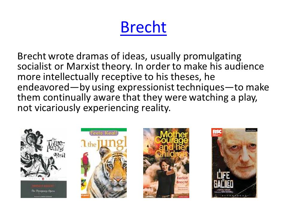Brecht Brecht wrote dramas of ideas, usually promulgating socialist or Marxist theory.