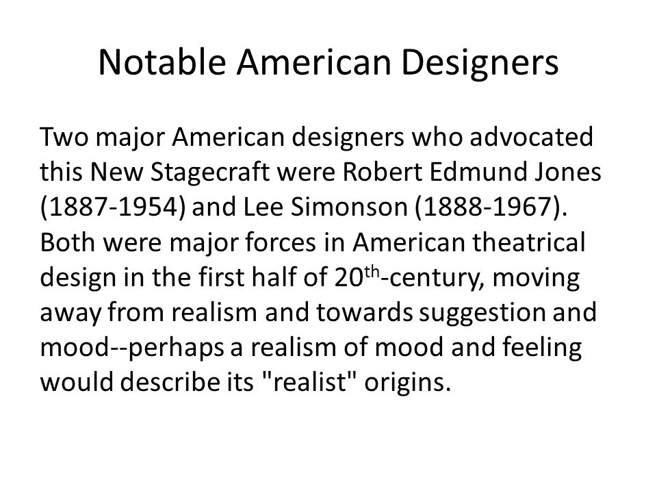 Notable American Designers Two major American designers who advocated this New Stagecraft were Robert Edmund Jones (1887-1954) and Lee Simonson (1888-
