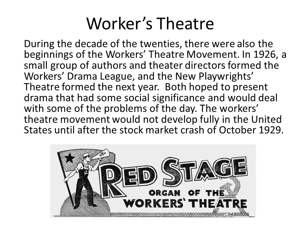 Worker's Theatre During the decade of the twenties, there were also the beginnings of the Workers' Theatre Movement. In 1926, a small group of authors