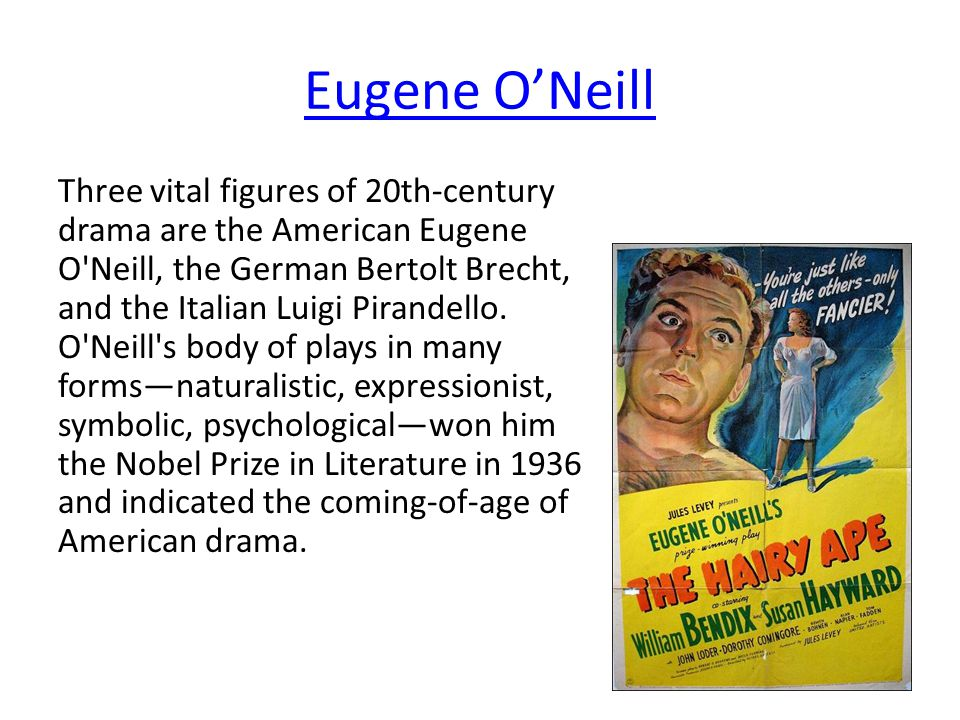 Eugene O'Neill Three vital figures of 20th-century drama are the American Eugene O Neill, the German Bertolt Brecht, and the Italian Luigi Pirandello.