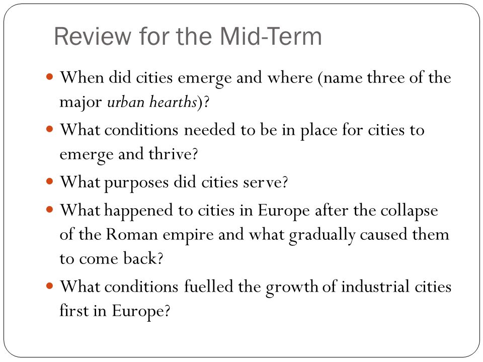 Review for the Mid-Term When did cities emerge and where (name three of the major urban hearths).