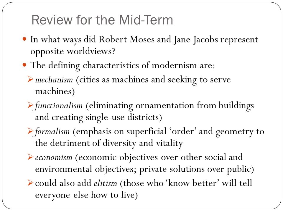 Review for the Mid-Term In what ways did Robert Moses and Jane Jacobs represent opposite worldviews.