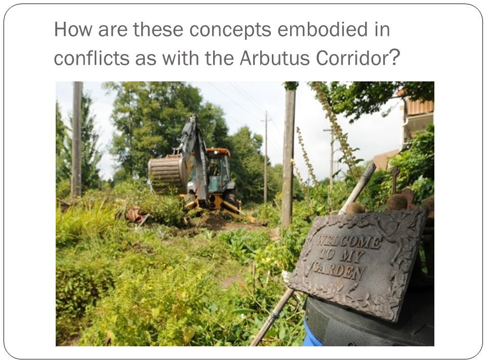 How are these concepts embodied in conflicts as with the Arbutus Corridor ?