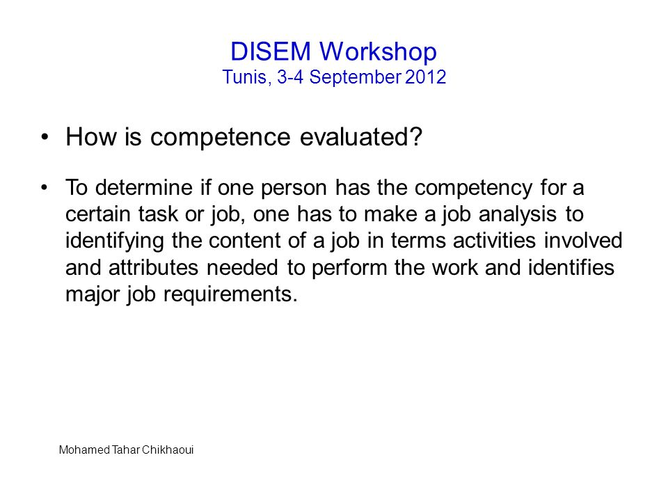 DISEM Workshop Tunis, 3-4 September 2012 How to build the needed Competences The role of the universities -Offer the students an energy education cross-disciplinary program, addresses both fundamental and applied knowledge.