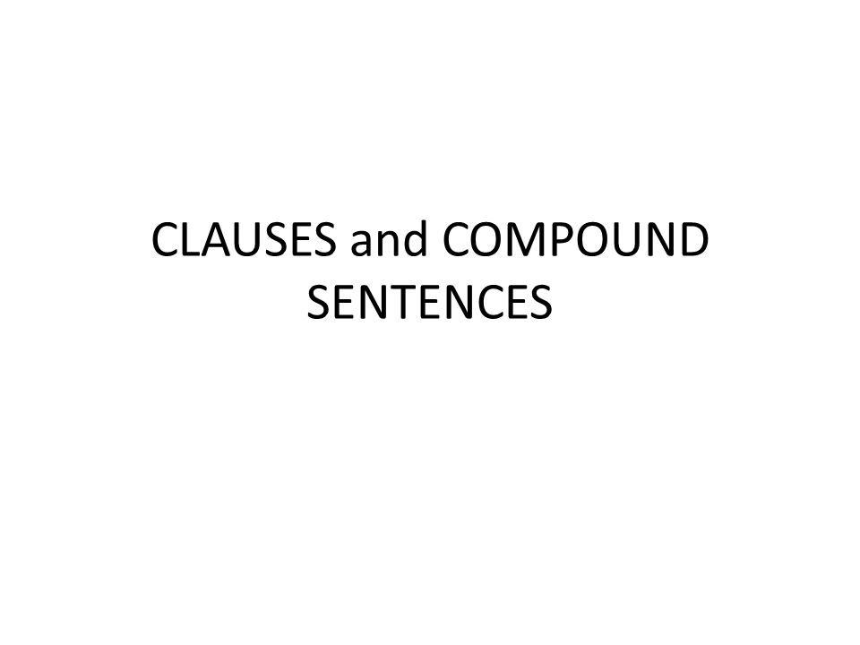 CLAUSES and COMPOUND SENTENCES