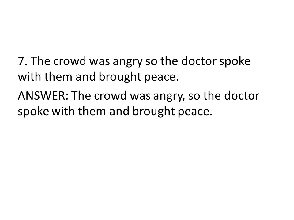 7.The crowd was angry so the doctor spoke with them and brought peace.