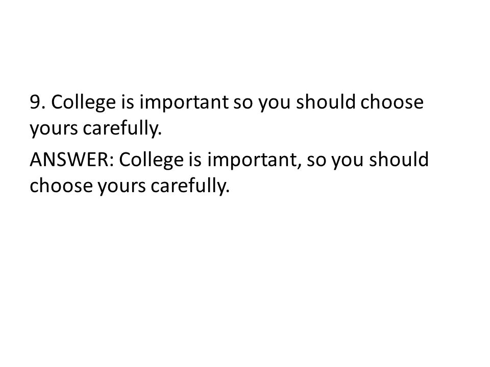 9. College is important so you should choose yours carefully.