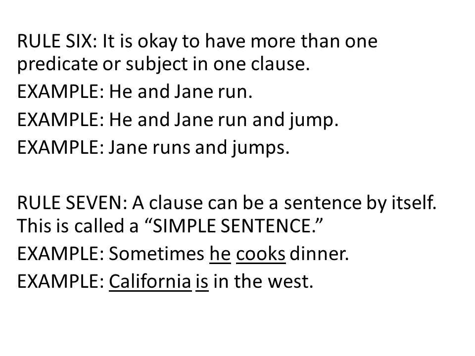 RULE SIX: It is okay to have more than one predicate or subject in one clause.