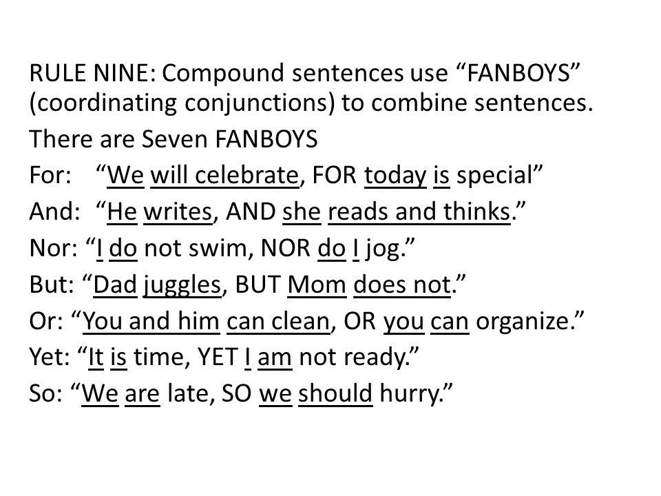 RULE NINE: Compound sentences use FANBOYS (coordinating conjunctions) to combine sentences.