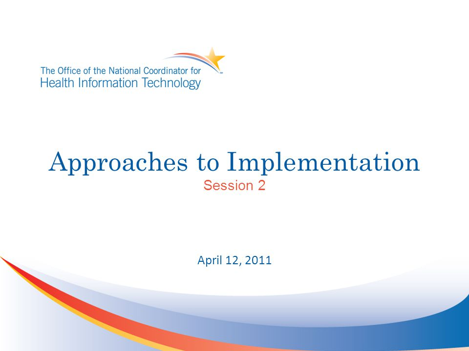 Approaches to Implementation Session 2 April 12, 2011
