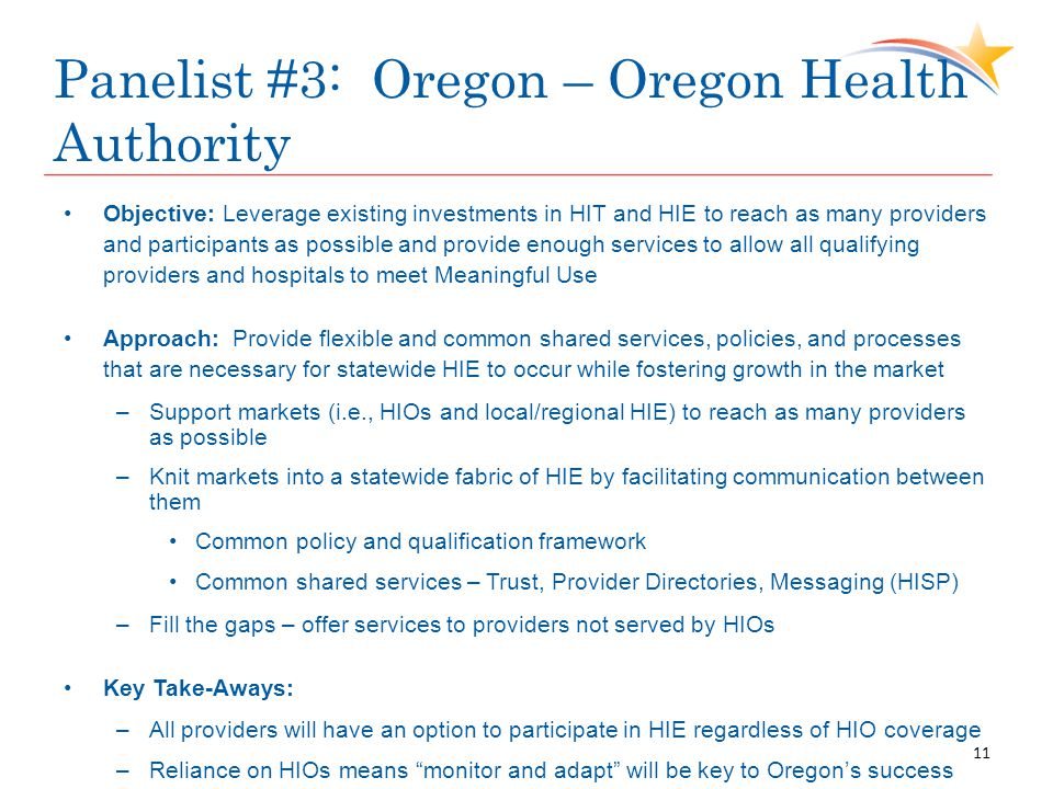 Panelist #3: Oregon – Oregon Health Authority Objective: Leverage existing investments in HIT and HIE to reach as many providers and participants as p