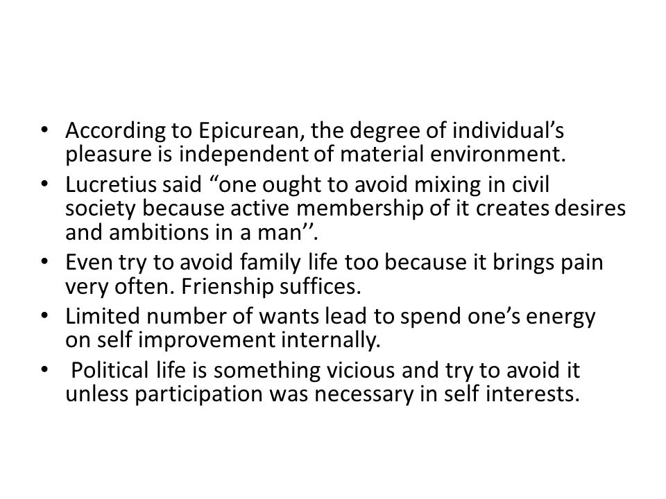 According to Epicurean, the degree of individual's pleasure is independent of material environment.