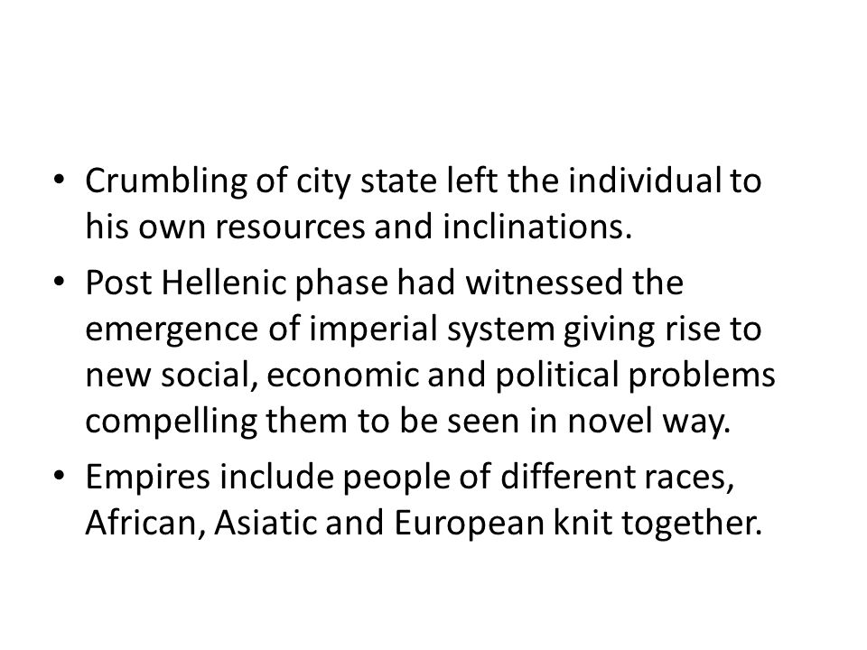 Crumbling of city state left the individual to his own resources and inclinations.