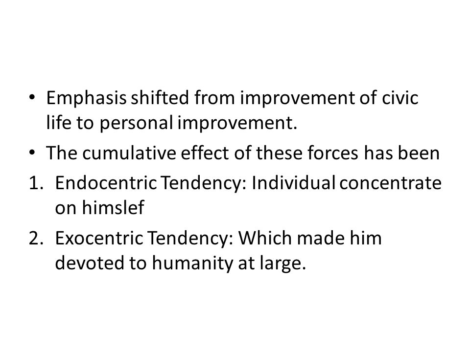 Emphasis shifted from improvement of civic life to personal improvement.