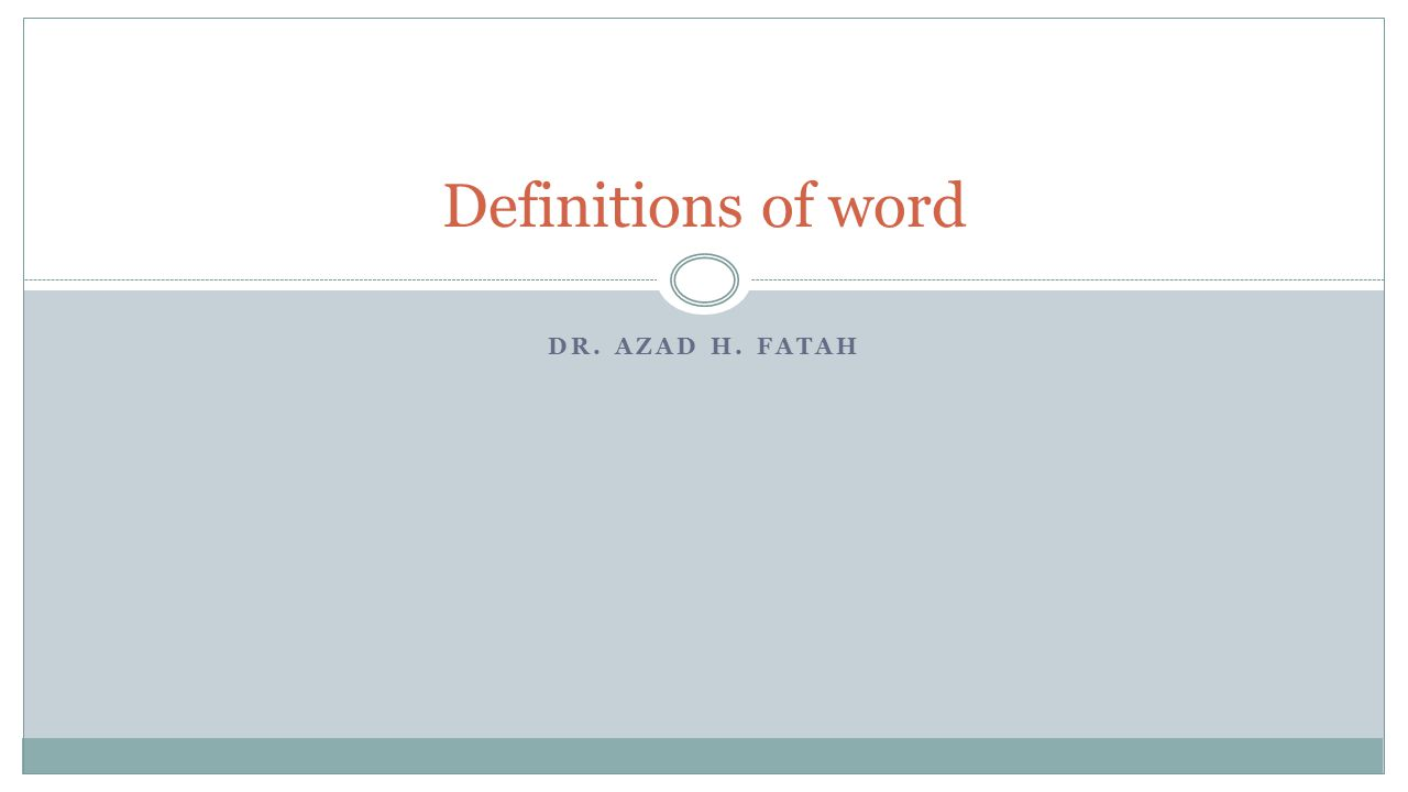 DR. AZAD H. FATAH Definitions of word
